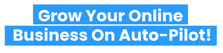 Grow Your Online Business On Auto-Pilot